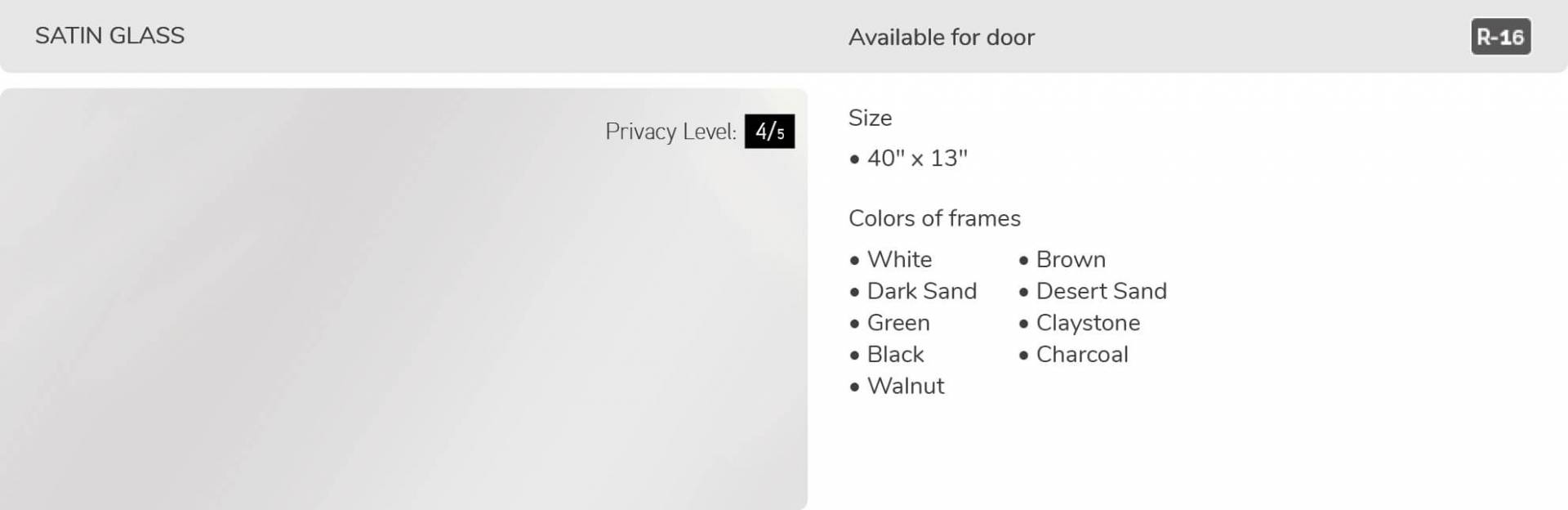 "Satin Glass, 40"" x 13"", available for door R-16"